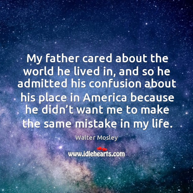 My father cared about the world he lived in, and so he admitted his confusion about his place in america Image
