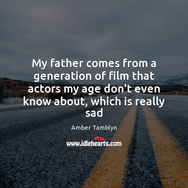 Image, My father comes from a generation of film that actors my age