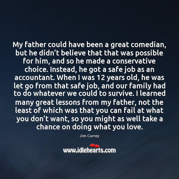 My father could have been a great comedian, but he didn't believe Jim Carrey Picture Quote
