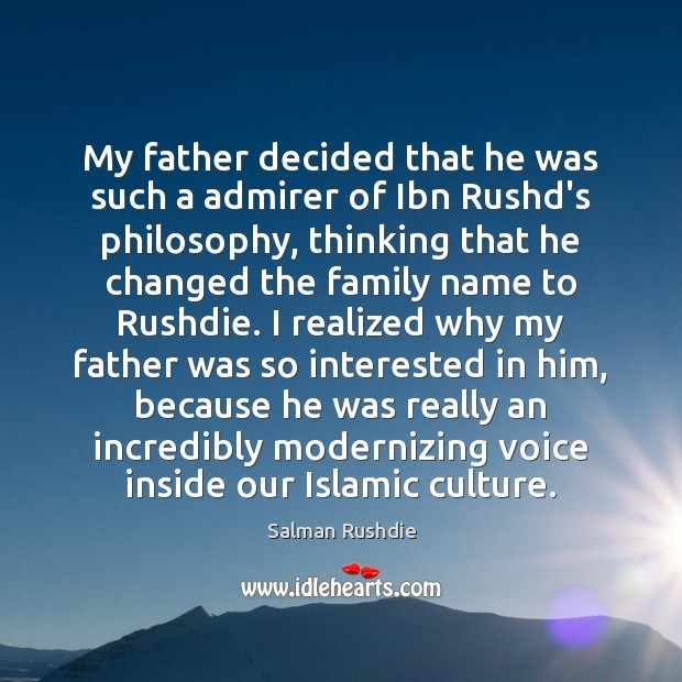 My father decided that he was such a admirer of Ibn Rushd's Salman Rushdie Picture Quote