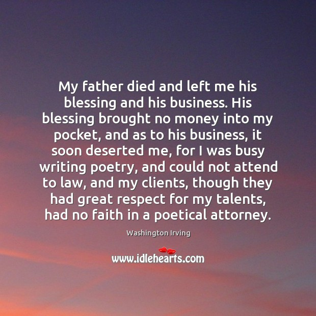 My father died and left me his blessing and his business. His Washington Irving Picture Quote