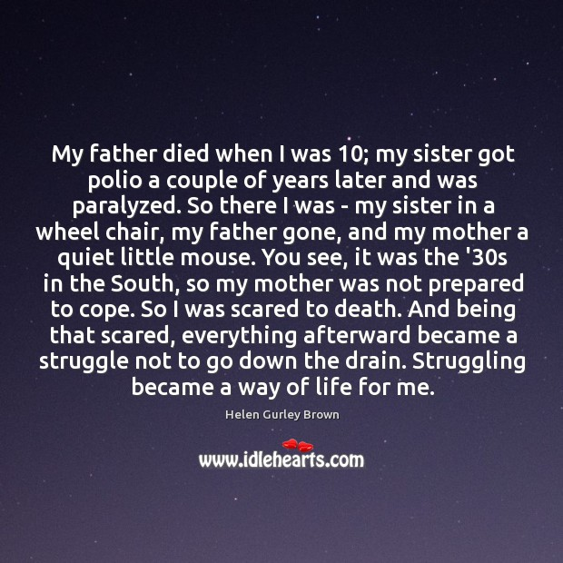 My father died when I was 10; my sister got polio a couple Helen Gurley Brown Picture Quote