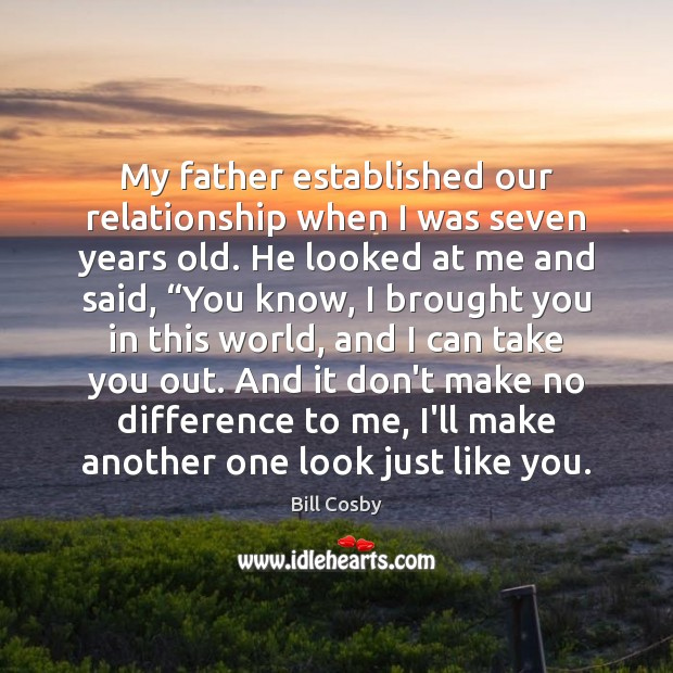 My father established our relationship when I was seven years old. He Bill Cosby Picture Quote