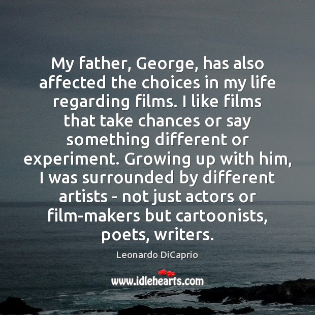 My father, George, has also affected the choices in my life regarding Leonardo DiCaprio Picture Quote