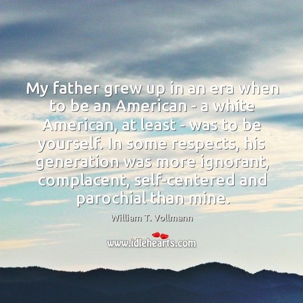 Image, My father grew up in an era when to be an American