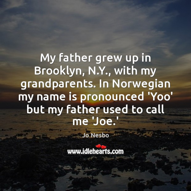 My father grew up in Brooklyn, N.Y., with my grandparents. In Jo Nesbo Picture Quote