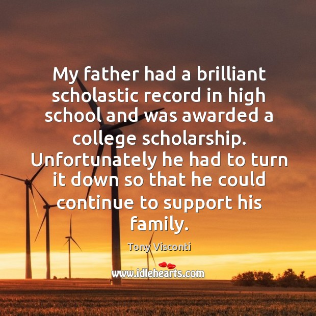 My father had a brilliant scholastic record in high school and was awarded a college scholarship. Tony Visconti Picture Quote