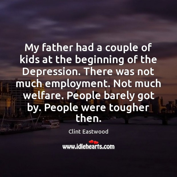 My father had a couple of kids at the beginning of the Clint Eastwood Picture Quote