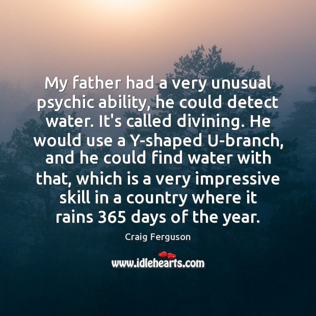 My father had a very unusual psychic ability, he could detect water. Image
