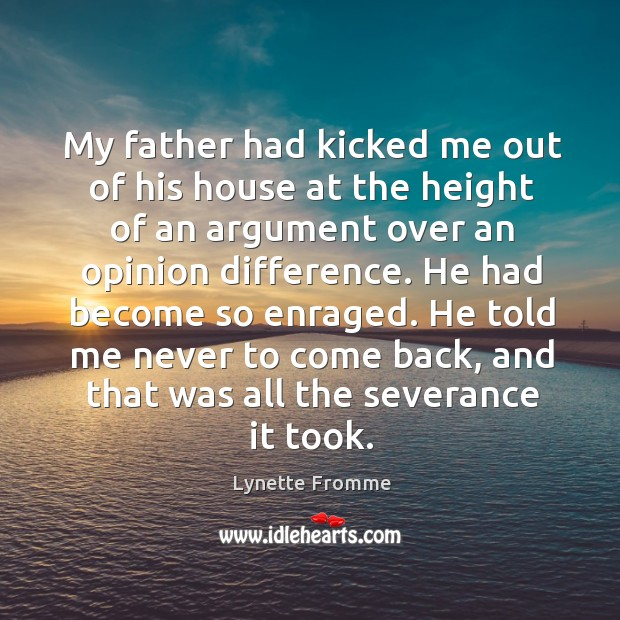 My father had kicked me out of his house at the height of an argument over an opinion difference. Image