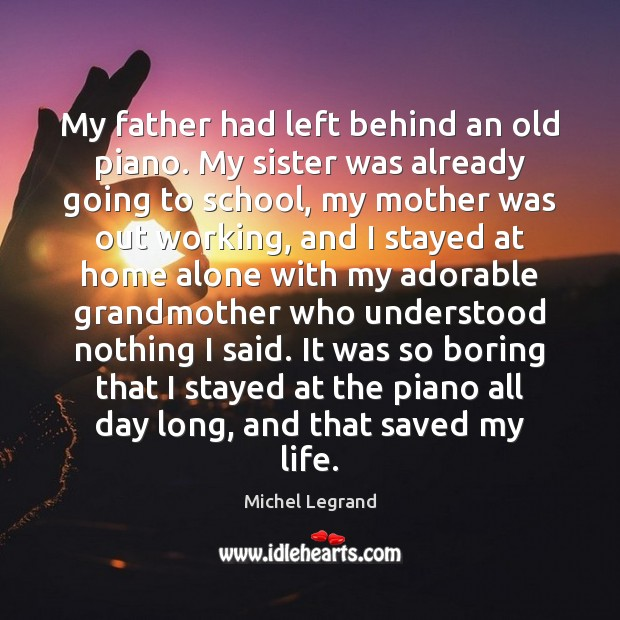 My father had left behind an old piano. My sister was already School Quotes Image