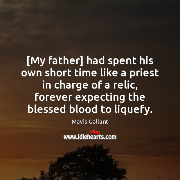 [My father] had spent his own short time like a priest in Image