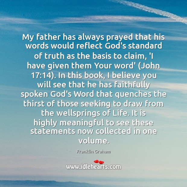 My father has always prayed that his words would reflect God's standard Franklin Graham Picture Quote