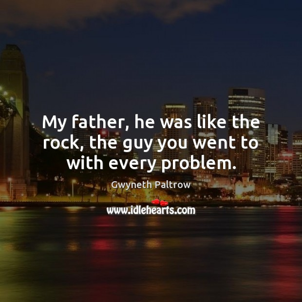 My father, he was like the rock, the guy you went to with every problem. Image