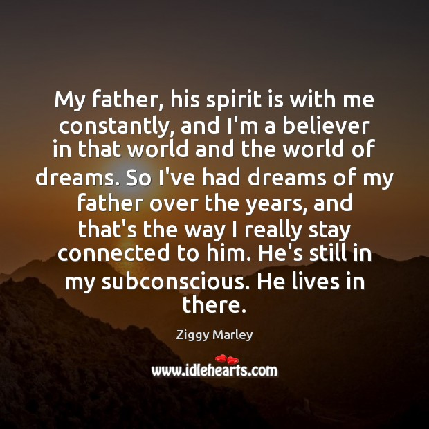 My father, his spirit is with me constantly, and I'm a believer Ziggy Marley Picture Quote
