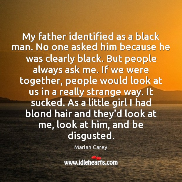 My father identified as a black man. No one asked him because Mariah Carey Picture Quote