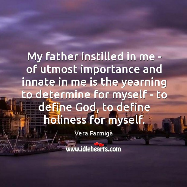 My father instilled in me – of utmost importance and innate in Image