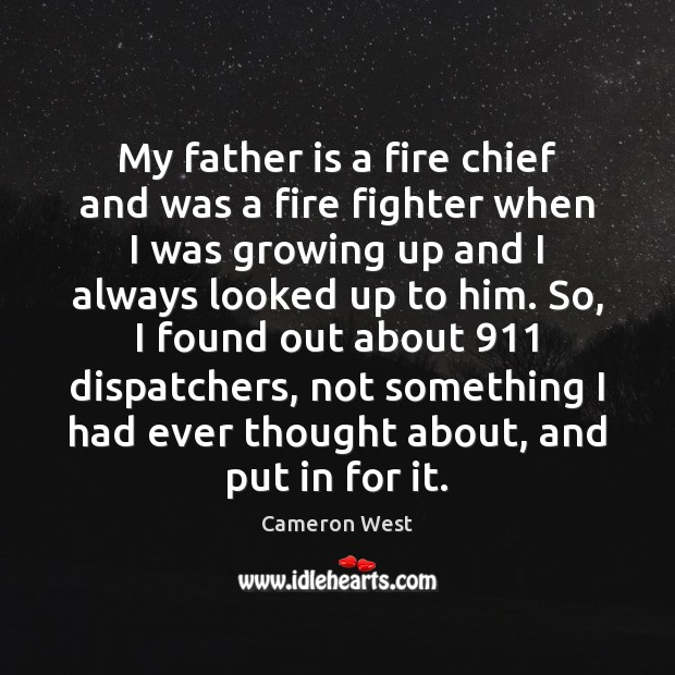 My father is a fire chief and was a fire fighter when Father Quotes Image