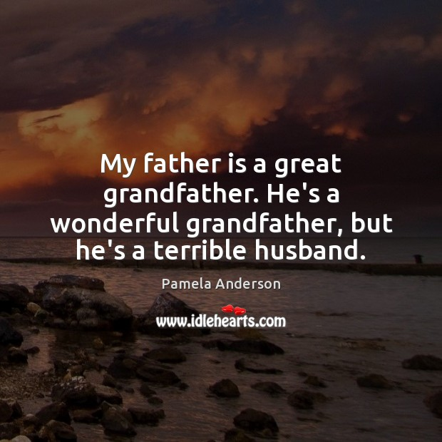 My father is a great grandfather. He's a wonderful grandfather, but he's Father Quotes Image