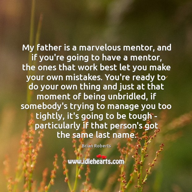 Image, My father is a marvelous mentor, and if you're going to have