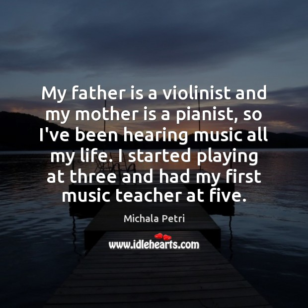 My father is a violinist and my mother is a pianist, so Father Quotes Image