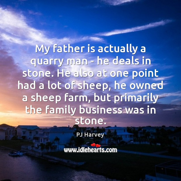 My father is actually a quarry man – he deals in stone. Father Quotes Image