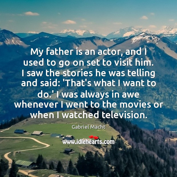 My father is an actor, and I used to go on set Father Quotes Image