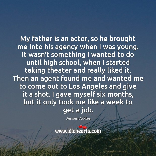 My father is an actor, so he brought me into his agency Image