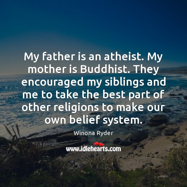 My father is an atheist. My mother is Buddhist. They encouraged my Image