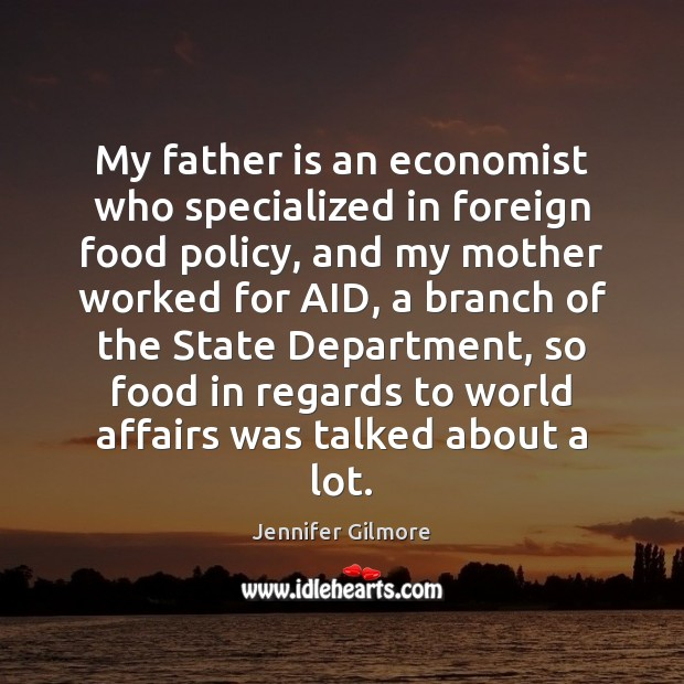 My father is an economist who specialized in foreign food policy, and Image