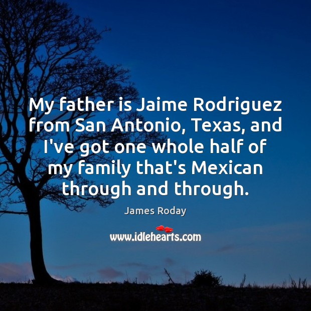 My father is Jaime Rodriguez from San Antonio, Texas, and I've got Image