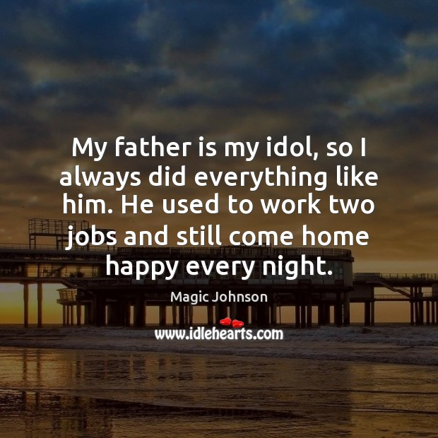 My father is my idol, so I always did everything like him. Image