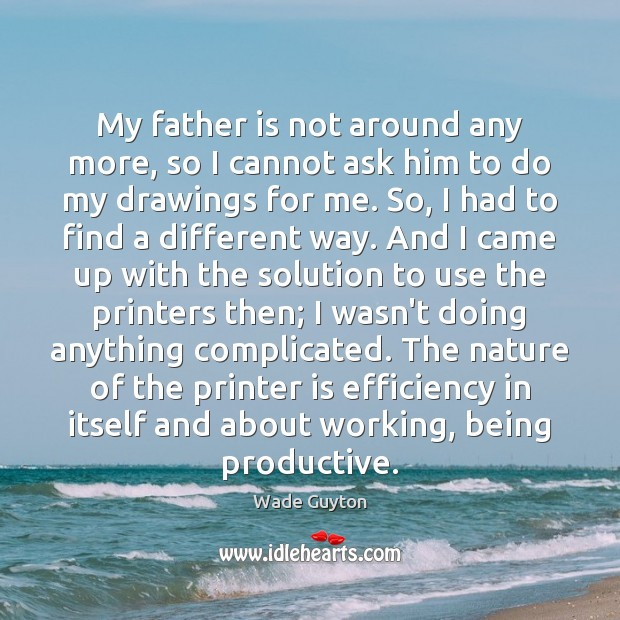 My father is not around any more, so I cannot ask him Father Quotes Image