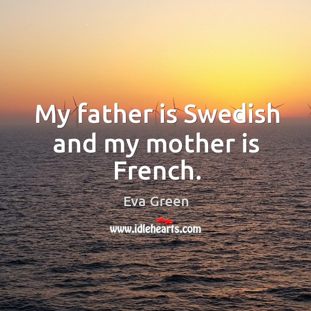 My father is swedish and my mother is french. Image