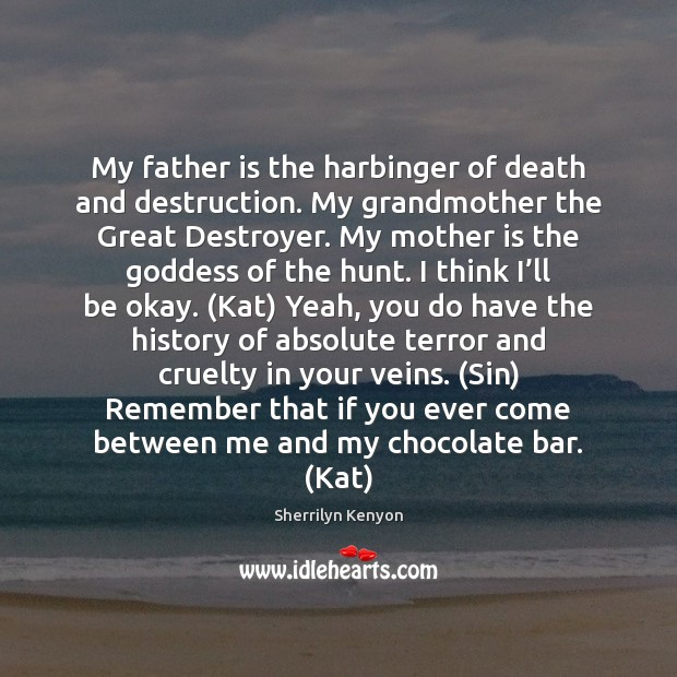 My father is the harbinger of death and destruction. My grandmother the Sherrilyn Kenyon Picture Quote