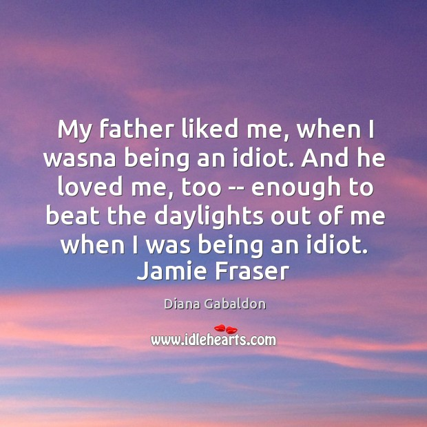 Image, My father liked me, when I wasna being an idiot. And he