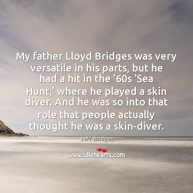 My father Lloyd Bridges was very versatile in his parts, but he Image
