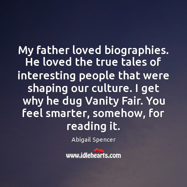 My father loved biographies. He loved the true tales of interesting people Image