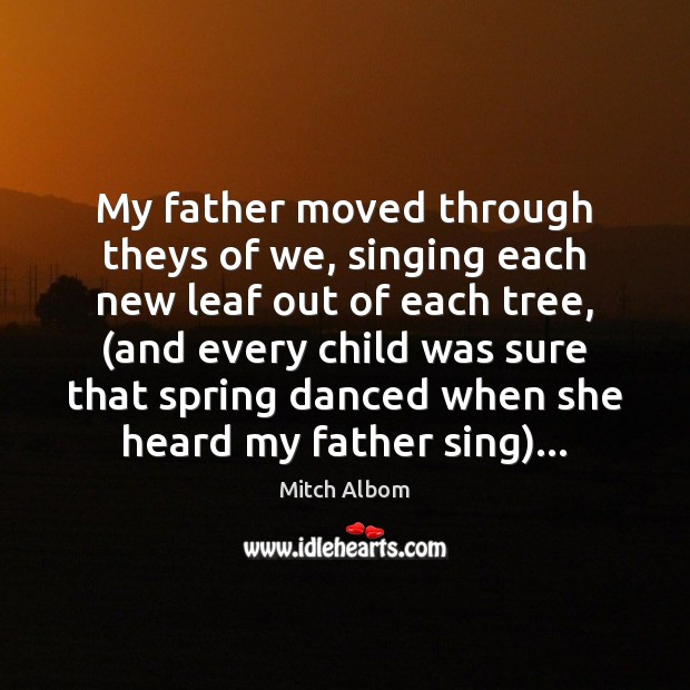 My father moved through theys of we, singing each new leaf out Mitch Albom Picture Quote