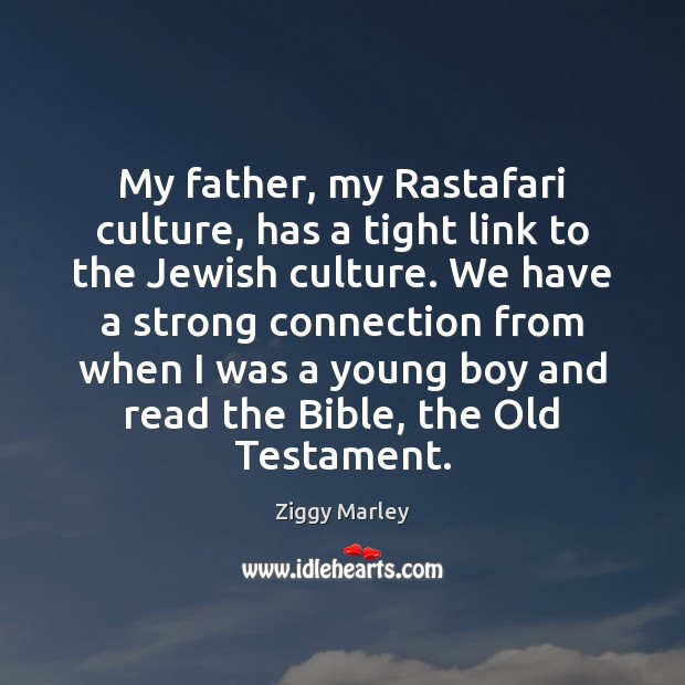 My father, my Rastafari culture, has a tight link to the Jewish Ziggy Marley Picture Quote