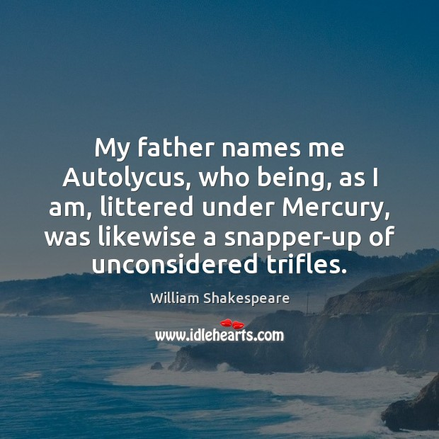 Image, My father names me Autolycus, who being, as I am, littered under