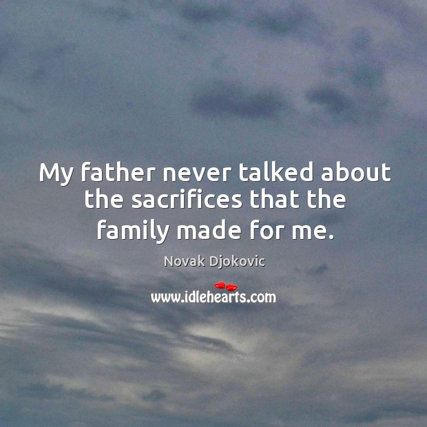 Image, My father never talked about the sacrifices that the family made for me.