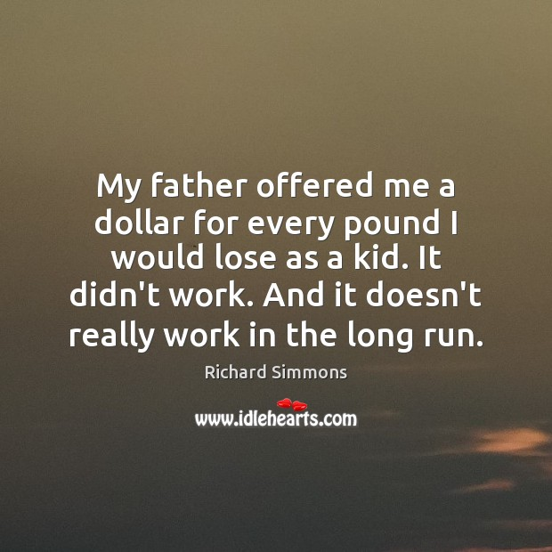 Image, My father offered me a dollar for every pound I would lose