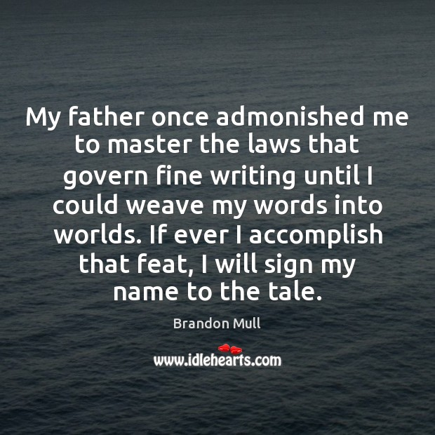Image, My father once admonished me to master the laws that govern fine