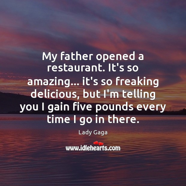 My father opened a restaurant. It's so amazing… it's so freaking delicious, Lady Gaga Picture Quote