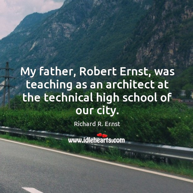 My father, robert ernst, was teaching as an architect at the technical high school of our city. Image