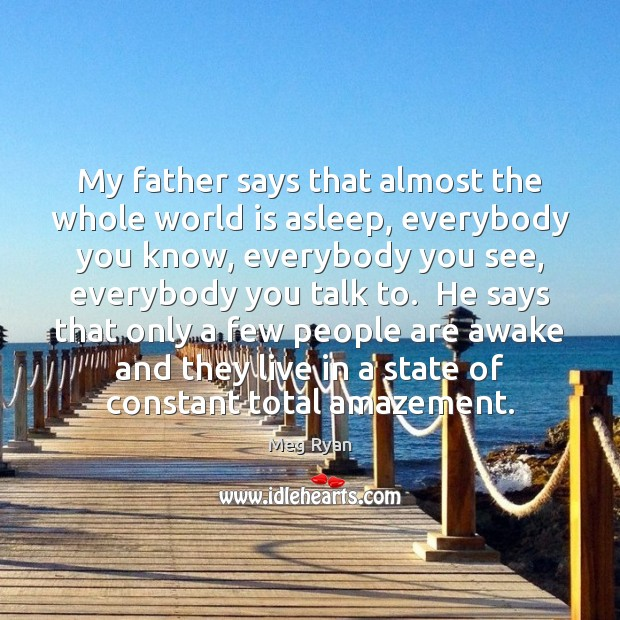 My father says that almost the whole world is asleep, everybody you Image