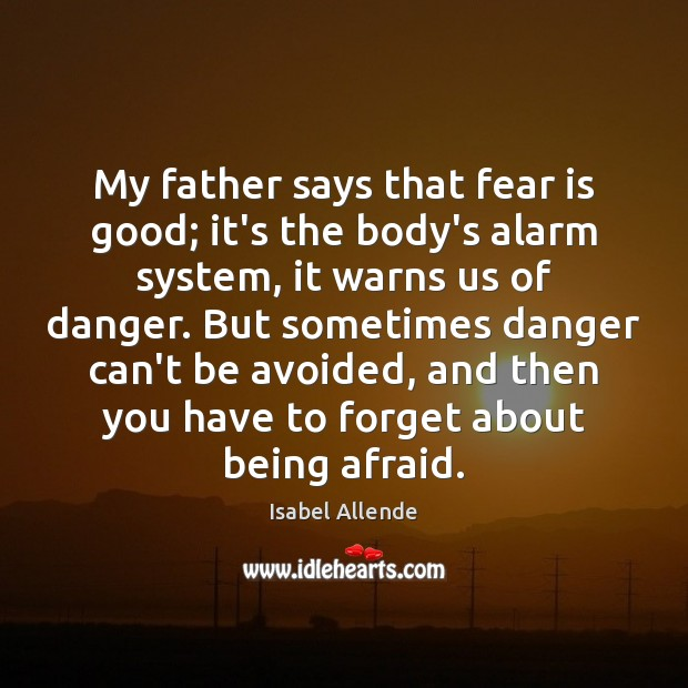 My father says that fear is good; it's the body's alarm system, Image