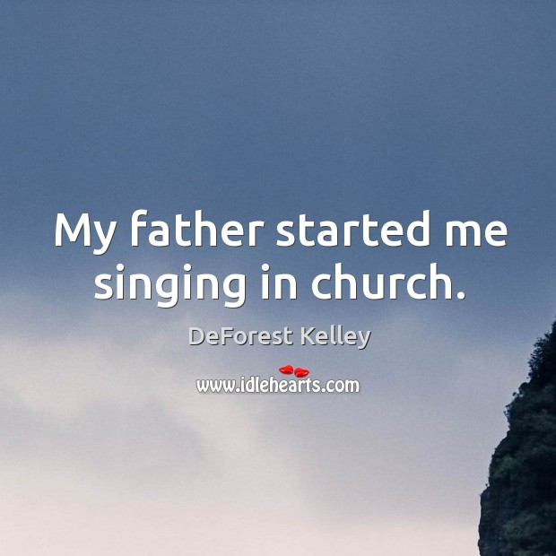 My father started me singing in church. Image