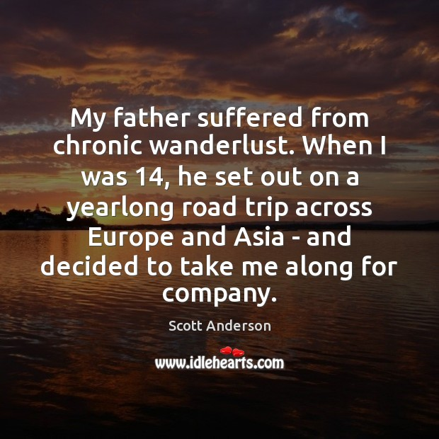 Image, My father suffered from chronic wanderlust. When I was 14, he set out